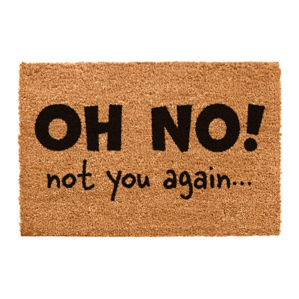 Oh No Not You Again Funny Coir Doormat